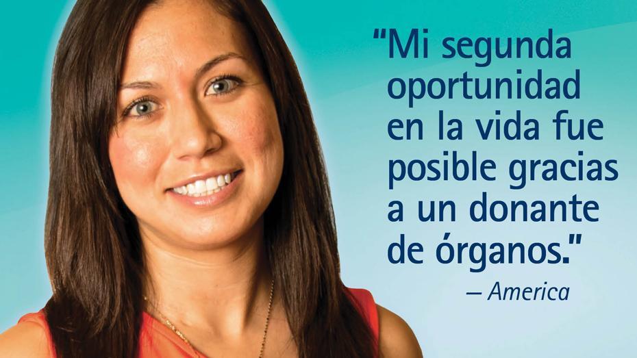 """""""Mi segunda opportunidad en la vida fue posible gracias a un donante de organos."""" — America"""