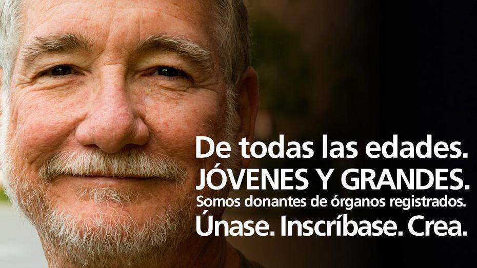 De todas las edades. Jovenes y grandes. Somos donantes de organos registrados. Unase. Inscribase. Crea.